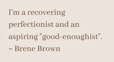 """I'm a recovering perfectionist and an aspiring good enoughist"" brene brown. Join a daring way™ workshop with melissa Russiano who offers online therapy in California, online therapy in pennsylvania, online therapy in ohio, online therapy in tennessee, online therapy in florida & therapy for therapists"