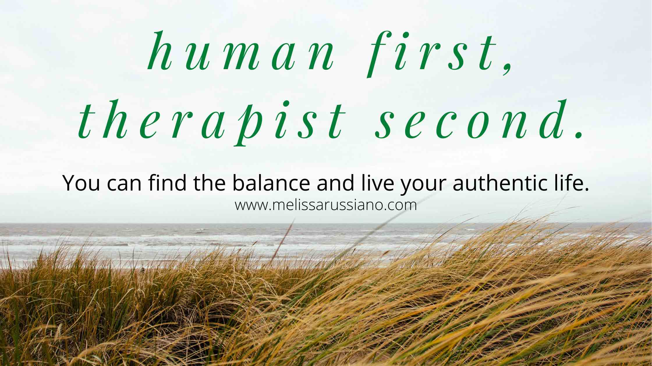 image of a beach that says human first, therapist second. You can find the balance and live your authentic life. Fight therapist burnout and get Therapy for Therapists™ with online therapist Melissa Russiano.